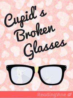 Cupids broken glasses