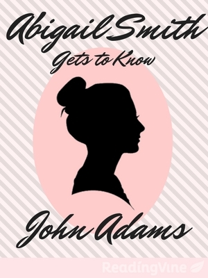 Abigail adams gets to know john adams