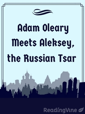 Adam oleary meets aleksey the russian tsar