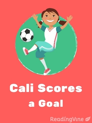 Cali Scores a Goal | Printable 2nd - 4th Grade Reading ...