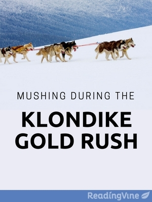 Mushing during the klondike gold rush