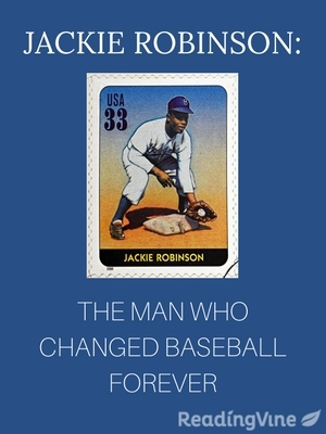 Jackie robinson the man who changed baseball forever