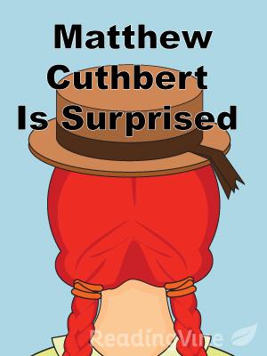 Matthew cuthbert is surpris