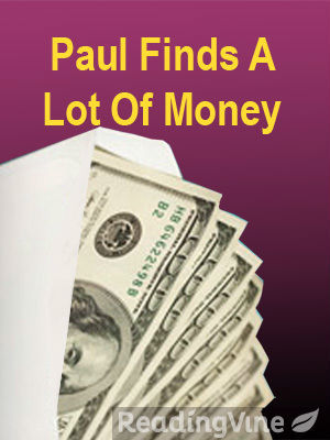 Paul finds a lot of money