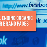 Facebook Ending Organic Reach for Brand Pages: What's It Mean for You?