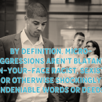 Discrimination Through Micro-Aggression: An Up and Coming HR Problem