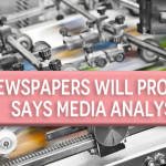 Newspapers Will Prosper, Says Media Analyst