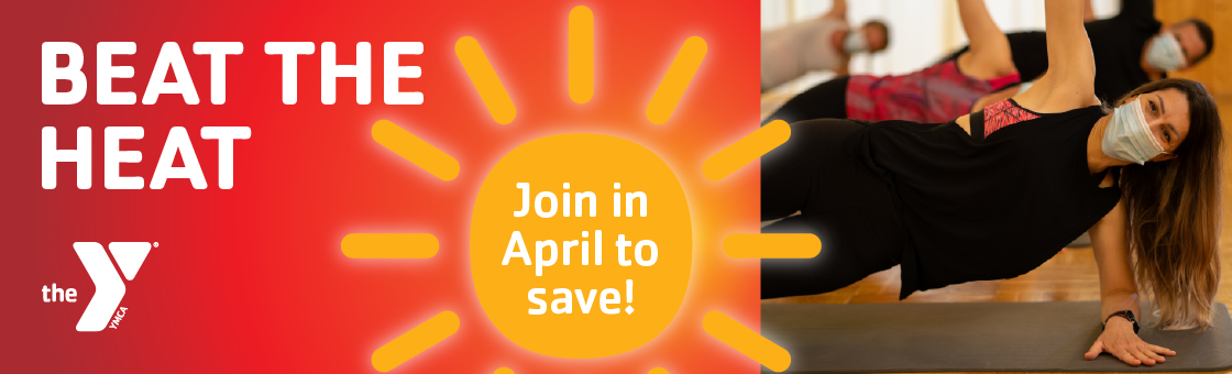 Beat the Heat join the Family YMCA in April to save on Y membership programs like yoga group exercise classes childcare youth sports gym floor strength training crossfit pool track