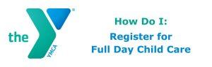 How Do I: Register for Fill Day Child Care
