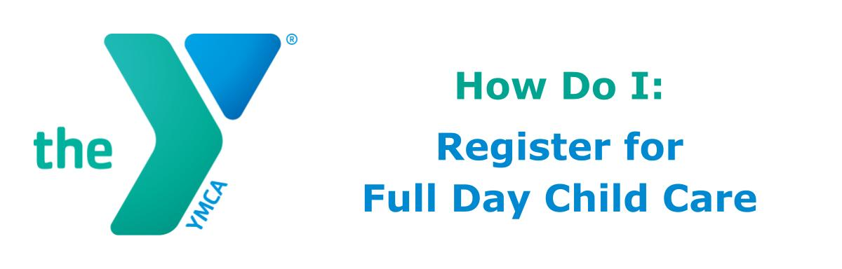 How Do I: Register for Fill Day Child Care