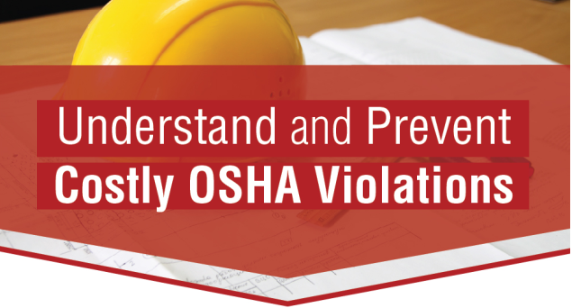 Understand and Prevent Costly OSHA Violations