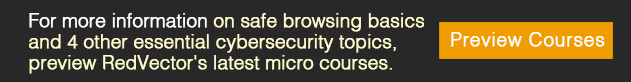 For-more-information-on-safe-browsing-basics-and-4-other-essential-cybersecurity-topics,-preview-RedVector-latest-micro-courses