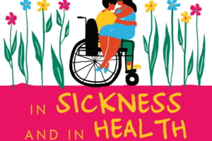 Check it out: In sickness and in health – love, disability and a quest to understand