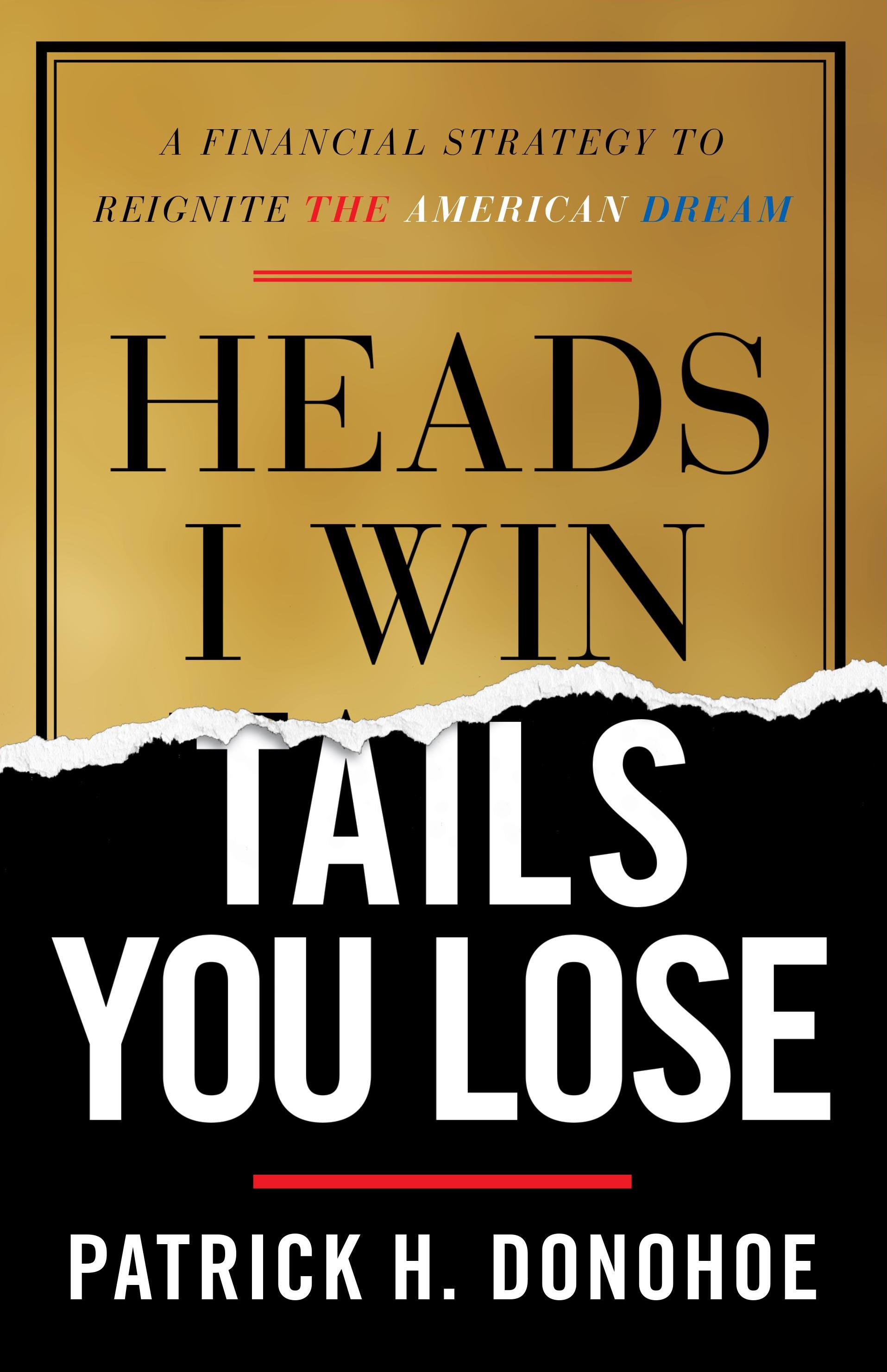Heads I Win, Tails You Lose by Patrick H. Donohoe