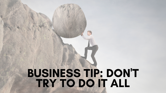 Blog- Business Tip_ Don't Try to Do It All