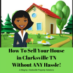 How To Sell Your House in Clarksville TN Without ANY Hassle!