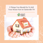 5 Things You Should Do To Sell Your House Fast In Clarksville TN