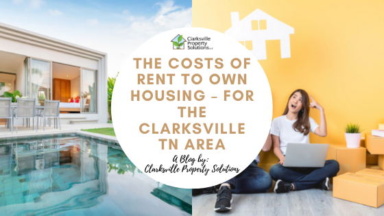 The Costs of Rent to Own Housing – For the Clarksville TN Area