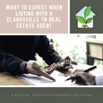 What To Expect When Listing With A Clarksville TN Real Estate Agent
