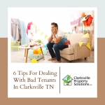 6 Tips For Dealing With Bad Tenants In Clarksville TN