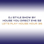 dj-style-show-by-house-you-direct-e46-s2