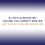 dj-style-show-by-house-you-direct-e02-s3