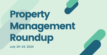 Property Management Roundup July 20-24