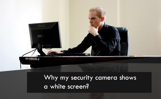 Security Camera White Screen