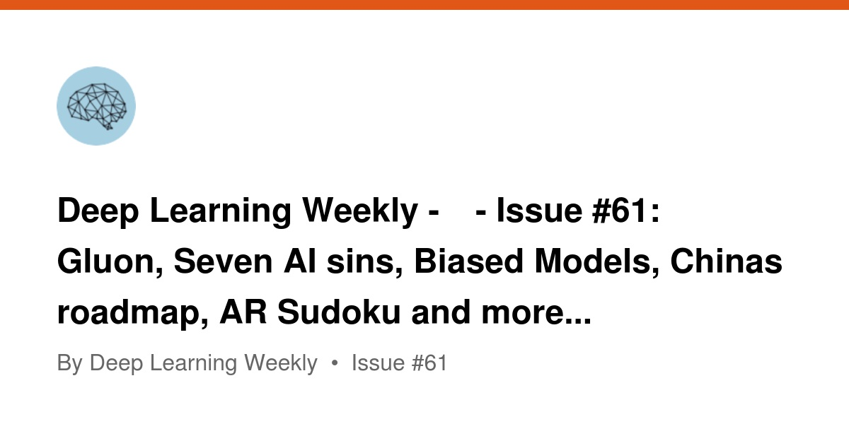 Deep Learning Weekly - 🤖 - Issue #61: Gluon, Seven AI sins