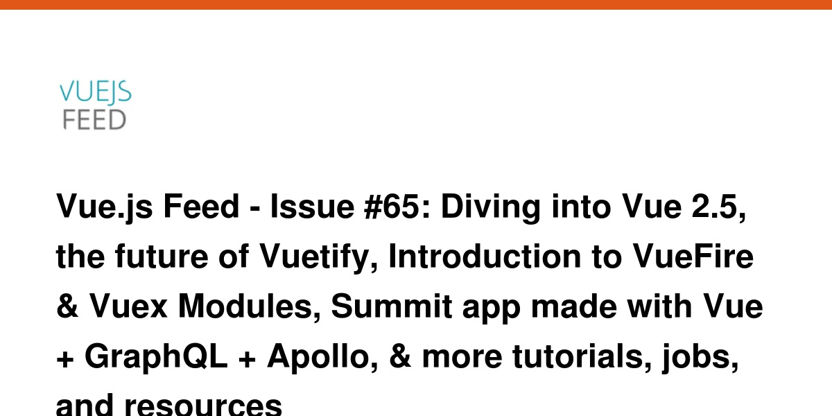 Vue js Feed - Issue #65: Diving into Vue 2 5, the future of