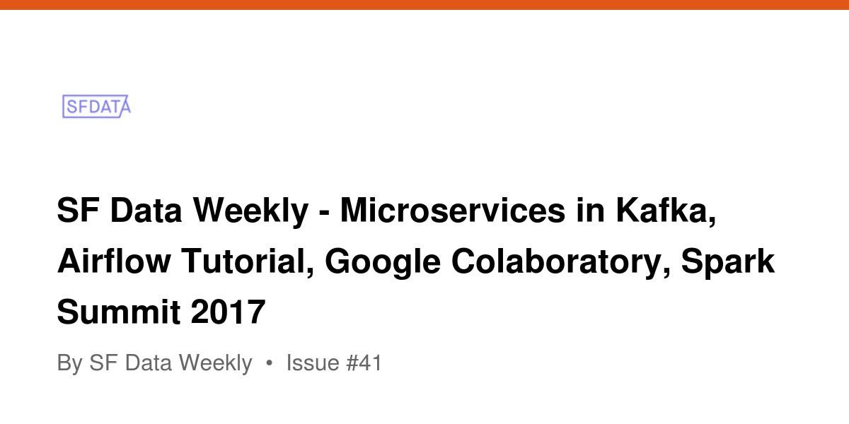 SF Data Weekly - Microservices in Kafka, Airflow Tutorial