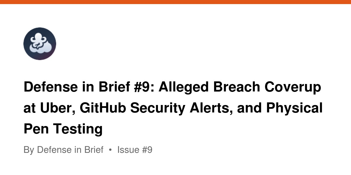 Defense in Brief #9: Alleged Breach Coverup at Uber, GitHub Security