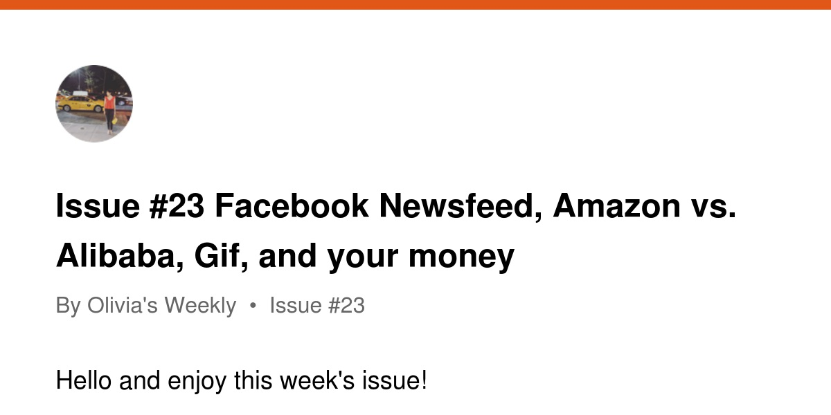 Issue #23 Facebook Newsfeed, Amazon vs  Alibaba, Gif, and