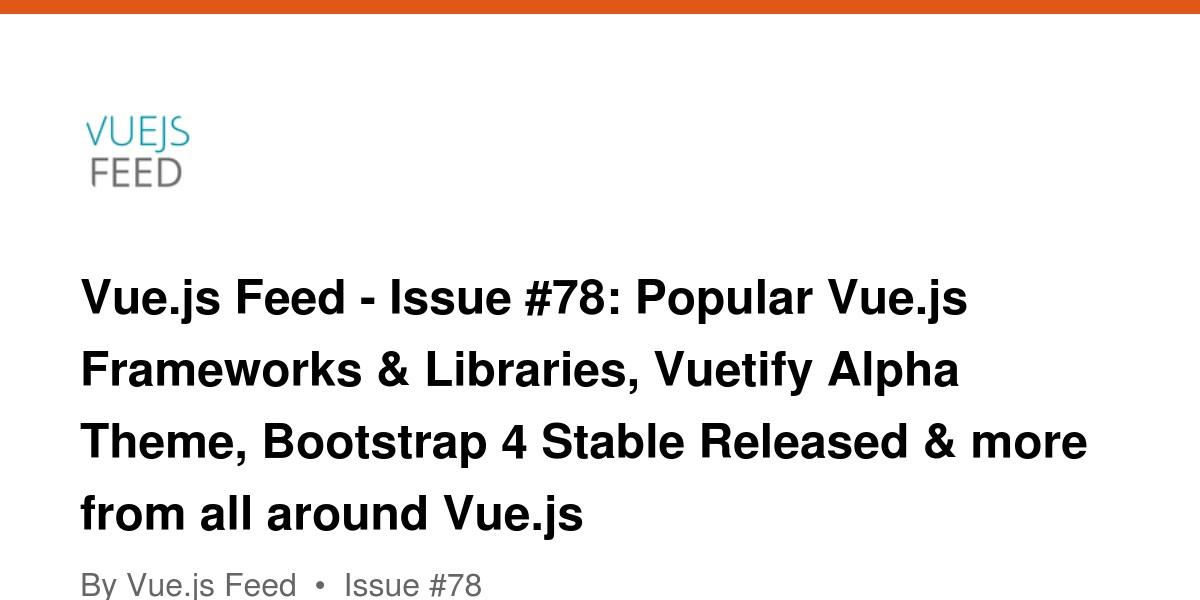 Vue js Feed - Issue #78: Popular Vue js Frameworks & Libraries