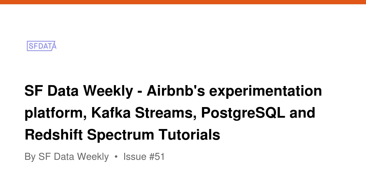 SF Data Weekly - Airbnb's experimentation platform, Kafka Streams