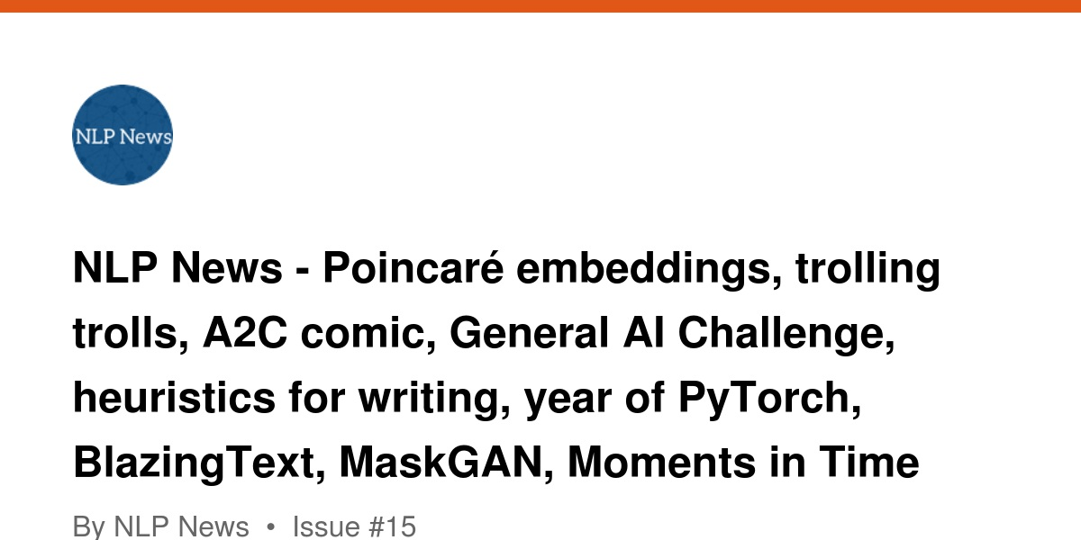 NLP News - Poincaré embeddings, trolling trolls, A2C comic, General