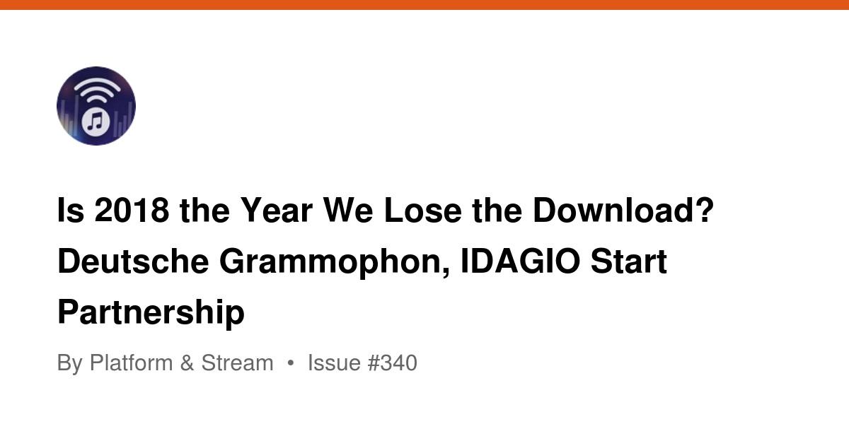 Is 2018 the Year We Lose the Download? Deutsche Grammophon