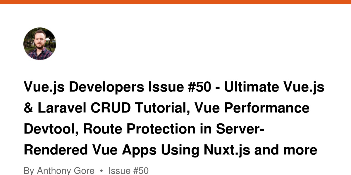 Vue js Developers Issue #50 - Ultimate Vue js & Laravel CRUD