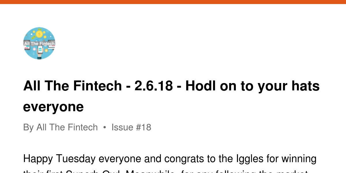 All The Fintech - 2 6 18 - Hodl on to your hats everyone | Revue