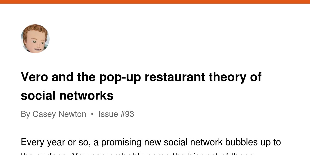 Vero and the pop-up restaurant theory of social networks
