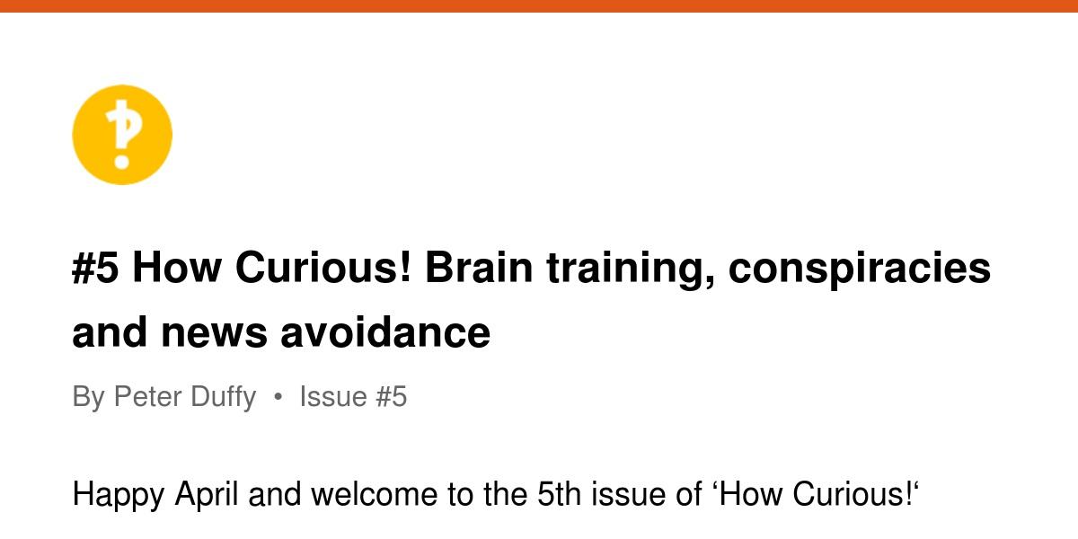 #5 How Curious! Brain training, conspiracies and news avoidance