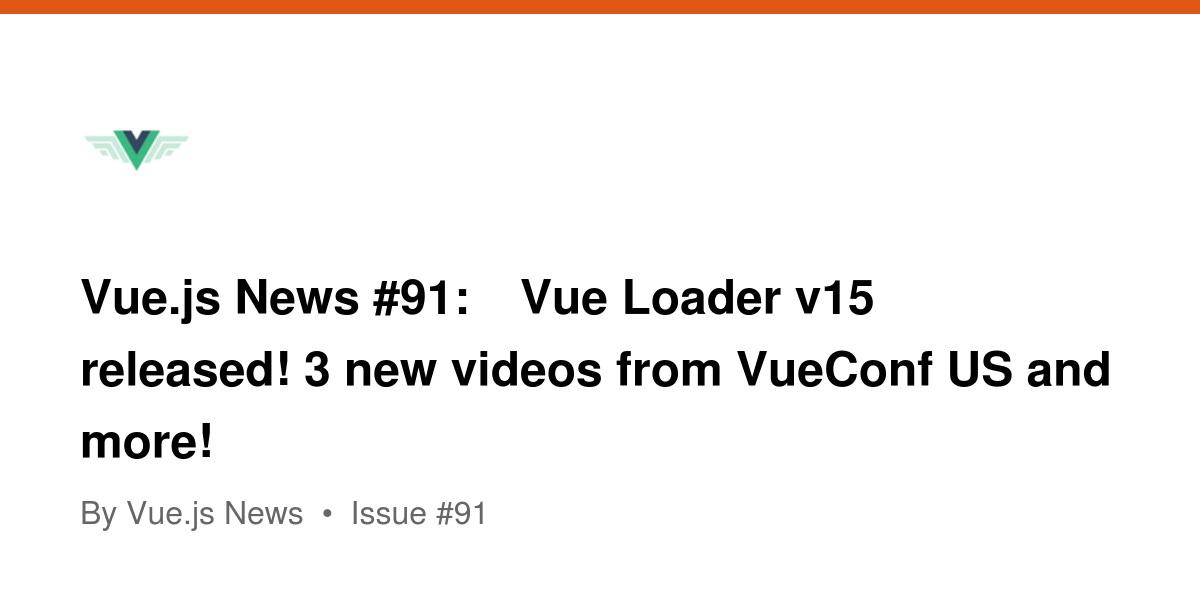 Vue js News #91: 🎉 Vue Loader v15 released! 3 new videos from
