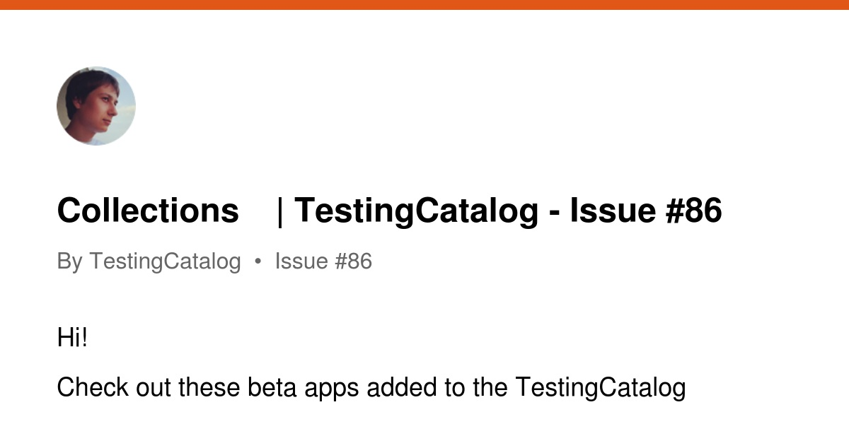 Collections 🧐 | TestingCatalog - Issue #86 | Revue