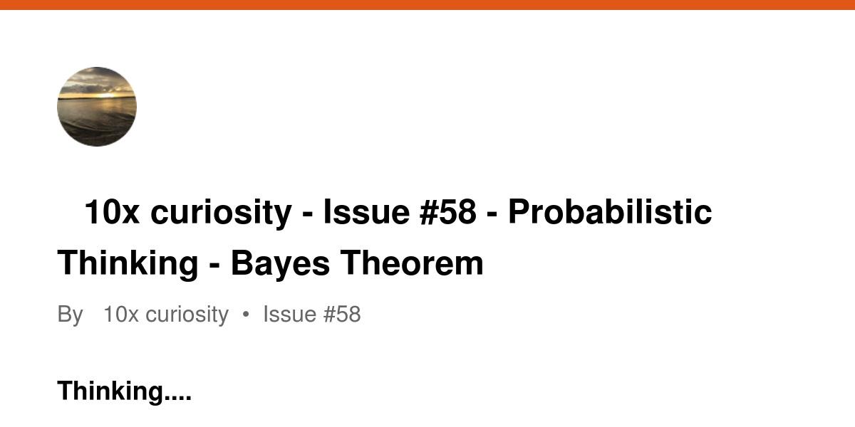 🦉 10x curiosity - Issue #58 - Probabilistic Thinking