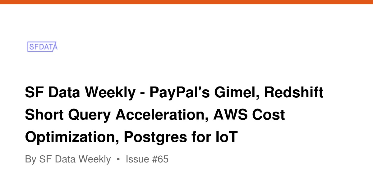 SF Data Weekly - PayPal's Gimel, Redshift Short Query Acceleration