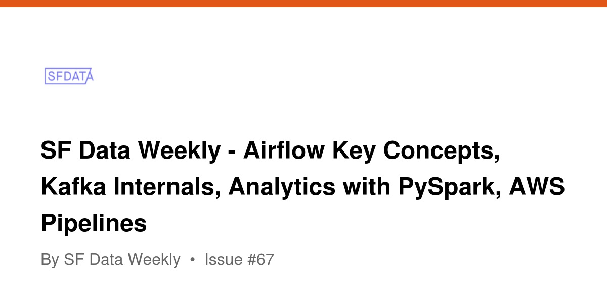 SF Data Weekly - Airflow Key Concepts, Kafka Internals