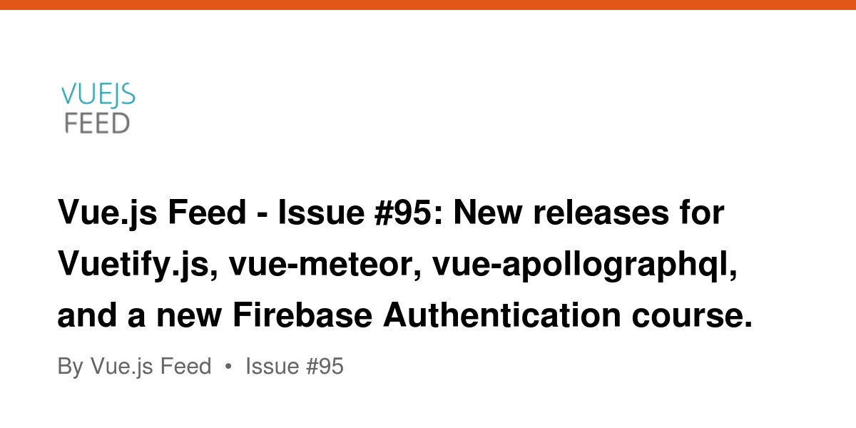 Vue js Feed - Issue #95: New releases for Vuetify js, vue-meteor