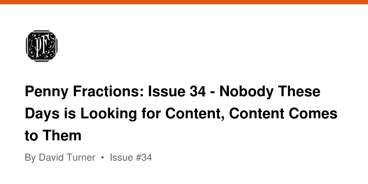 penny fractions issue    nobody these days is looking for content  penny fractions issue    nobody these days is looking for content  content comes to them  revue