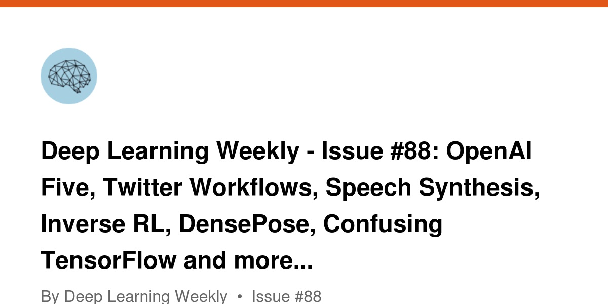 Deep Learning Weekly - 🤖 - Issue #88: OpenAI Five, Twitter