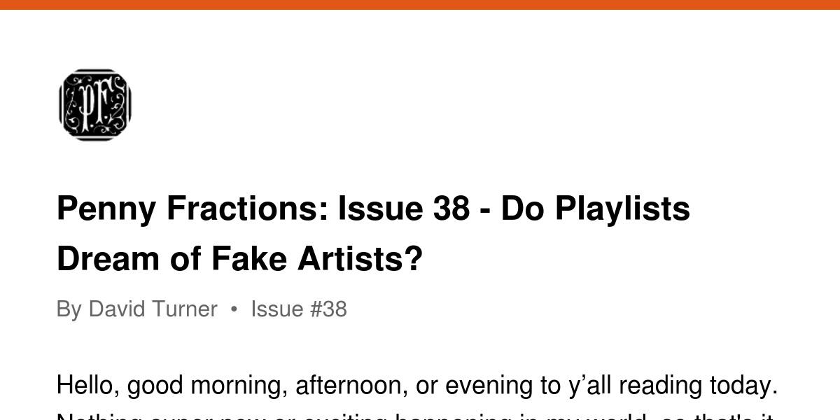 Penny Fractions: Issue 38 - Do Playlists Dream of Fake Artists? | Revue